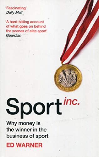 Sport Inc.: Why money is the winner in the business of sport por Ed Warner