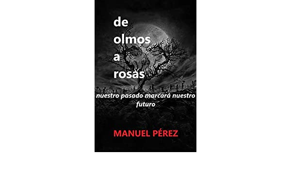 de olmos a rosas eBook: manuel perez: Amazon.es: Tienda Kindle