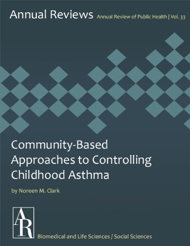 Community-Based Approaches to Controlling Childhood Asthma (Annual Review of Public Health Book 33)