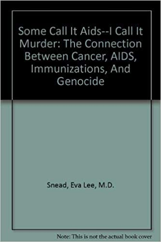 Some Call It Aids--I Call It Murder: The Connection Between Cancer ...