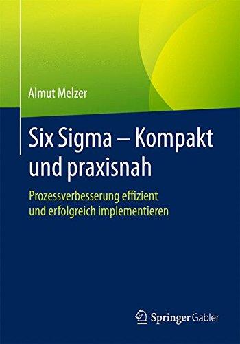 Download Six Sigma - Kompakt und praxisnah: Prozessverbesserung effizient und erfolgreich implementieren (German Edition) pdf epub