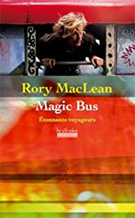 Magic Bus : Sur la route des hippies d'Istanbulà Katmandou par Rory MacLean