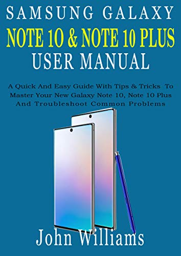 SAMSUNG GALAXY NOTE 10 & NOTE 10 PLUS USER MANUAL: A Quick And Easy Guide With Tips & Tricks To Master Your New Galaxy Note 10, Note 10 Plus And Troubleshoot Common Problems (Samsung Chargers For 7 Tablets)