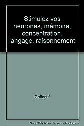 Stimulez vos neurones, mémoire, concentration, langage, raisonnement