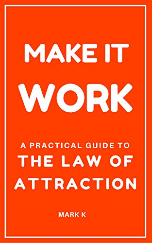 Self help Book: Make It Work: A Practical Guide To The Law Of Attraction - Easy Key Steps To Manifest Your Wishes, Desires, Dreams & Goals. (Success,Self-Confidence,Manifestation,Law of Attraction)