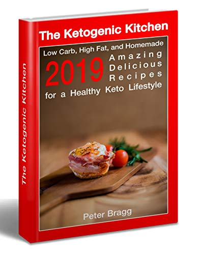 The Ketogenic Kitchen: Low Carb, High Fat, and Homemade: Amazing Delicious Recipes for a Healthy Keto Lifestyle (With Pictures & Nutrition Facts) by Peter Bragg