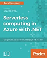 Serverless computing with Azure and .NET Front Cover