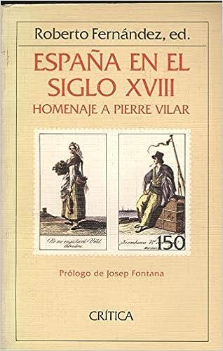 España en el siglo XVIII: Homenaje a Pierre Vilar Serie general : temas hispánicos: Amazon.es: Fernández, Roberto: Libros en idiomas extranjeros