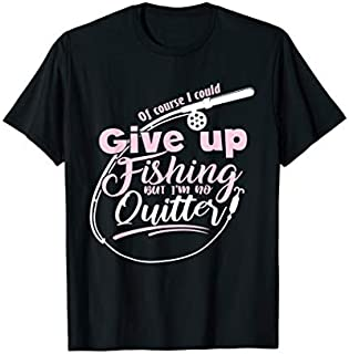 Best Gift Fishing Gift  Fly Fishing Angler Not A Quitter Fishing  Need Funny TShirt