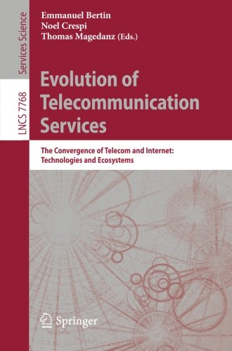Evolution of Telecommunication Services: The Convergence of Telecom and Internet: Technologies and Ecosystems (Lecture Notes in Computer Science)