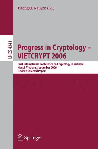 Progress in Cryptology - VIETCRYPT 2006: First International Conference on Cryptology in Vietnam, Hanoi, Vietnam, September 25-28, 2006, Revised Selected Papers (Lecture Notes in Computer Science) by Phong Nguyen
