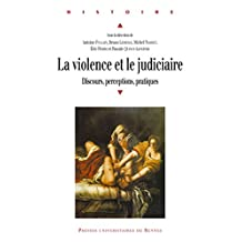 La violence et le judiciaire: Du Moyen Âge à nos jours. Discours, perceptions, pratiques (Histoire) (French Edition)