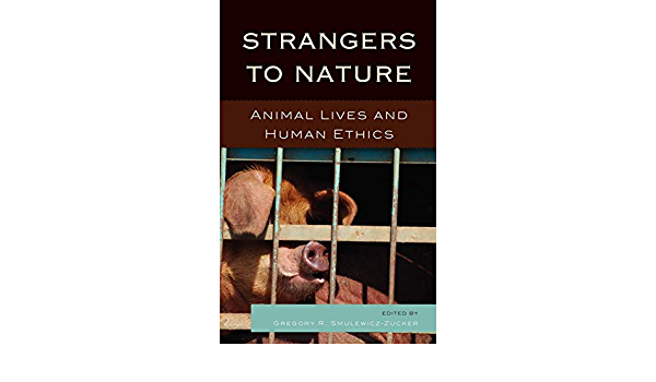 Amazon Com Strangers To Nature Animal Lives And Human Ethics Logos Perspectives On Modern Society And Culture 9780739145470 Smulewicz Zucker Gregory R Cornell Drucilla Franklin Julian H Kendrick Heather M Mendieta Eduardo Linzey