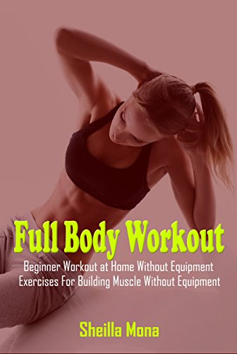 Full Body Workout: Beginner Workout at Home Without Equipment, Exercises For Building Muscle Without Equipment (Full Body Muscle Building Workout Without Weights)