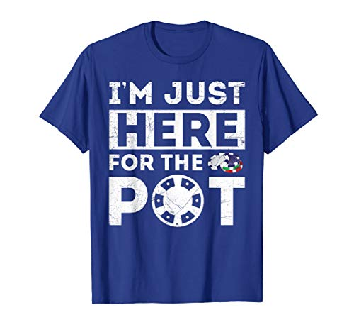 Funny Poker Lovers Gifts Tshirt I'm Just Here For The -