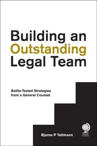 Building an Outstanding Legal Team: Battle-Tested Strategies from a General Counsel por Bjarne P. Tellmann