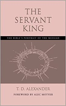 The Servant King: The Bible's portrait of the Messiah May 1, 2003