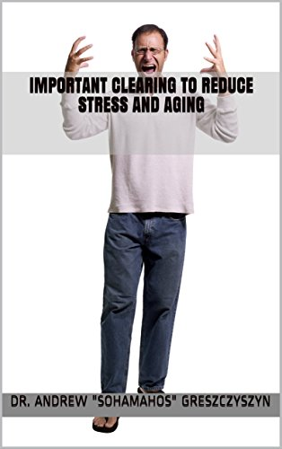 Important Clearing To Reduce Stress and Aging