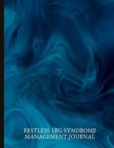 Restless Leg Syndrome Management Journal: Manage your RLS (Willis-Ekbom Disease) with this Journal, Track Symptoms & Potential Triggers, Track Sleep Routines, Exercise, Energy Levels and More!