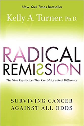 Radical Remission Surviving Cancer Against All Odds Kelly A