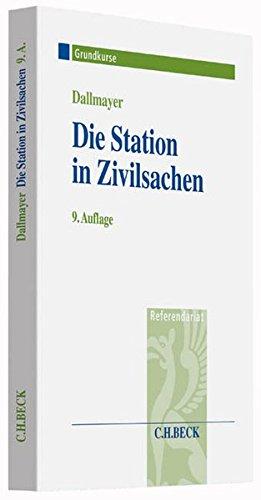 Die Station in Zivilsachen: Grundkurs für Rechtsreferendare (Grundkurse/Referendariat)