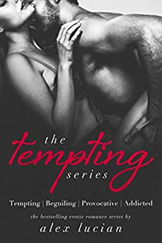 The Tempting Series: Books 1-4: Tempting, Beguiling, Provocative, Addicted by [Lucian, Alex]