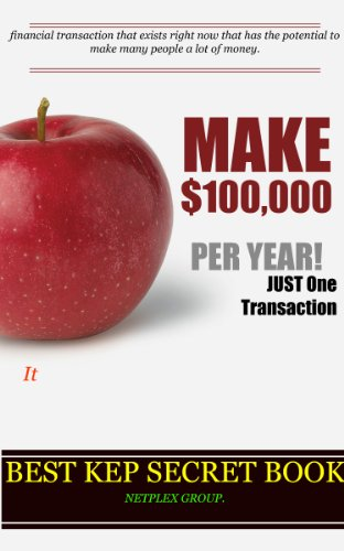 MAKE $100,000 PER YEAR WITH JUST ONE FINANCIAL TRANSACTION