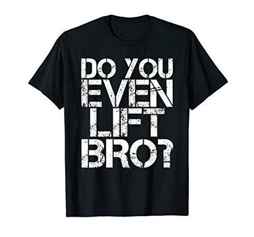 DO YOU EVEN LIFT BRO? Shirt Funny Gym Fit Sports Gift Idea]()