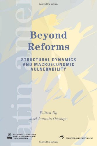 Beyond Reforms: Structural Dynamics and Macroeconomic Vulnerability (Latin American Development Forum)