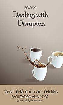 Dealing With Disruptors (Facilitation Analytics Book 2) by [Read, Sarah J.]