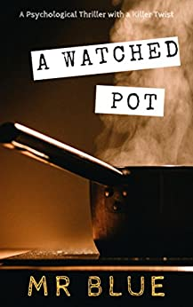 A Watched Pot: A psychological thriller with a killer twist by [Blue, Mr.]