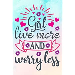 Girl Live More And Worry Less