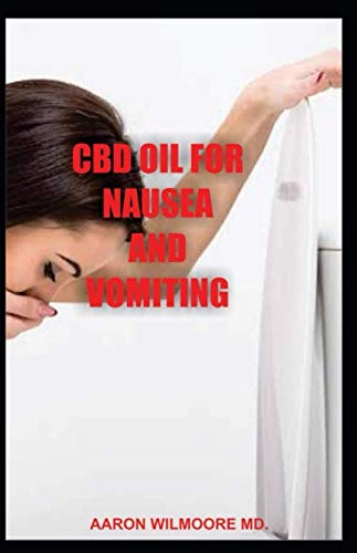 CBD OIL FOR NAUSEA AND VOMITING: All You Need To Know About Using CBD OIL for Treating NAUSEA AND VOMITING