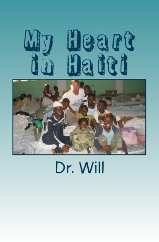 My Heart in Haiti: A physician's experience after the earthquake of 2010.
