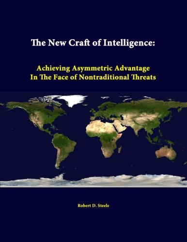 The New Craft Of Intelligence: Achieving Asymmetric Advantage In The Face Of Nontraditional Threats