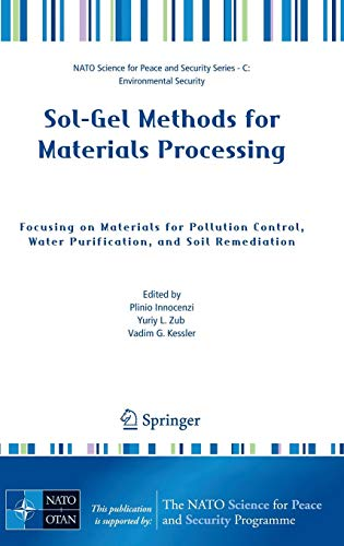 Sol-Gel Methods for Materials Processing: Focusing on Materials for Pollution Control, Water Purification, and Soil Remediation (NATO Science for Peace and Security Series C: Environmental Security) (Chemical And Biological Methods For Water Pollution Studies)