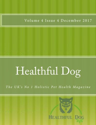 Download Healthful Dog Volume 4 Issue 4: The UK's No 1 Holistic Pet Health Magazine (Volume 14) pdf epub