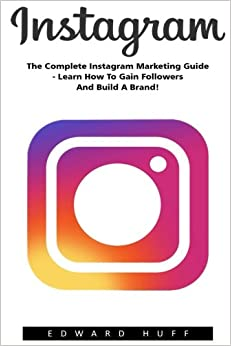 Book Instagram: The Complete Instagram Marketing Guide - Learn How To Gain Followers And Build A Brand! (Social Media Marketing, Instagram Marketing, Instagram Tips)