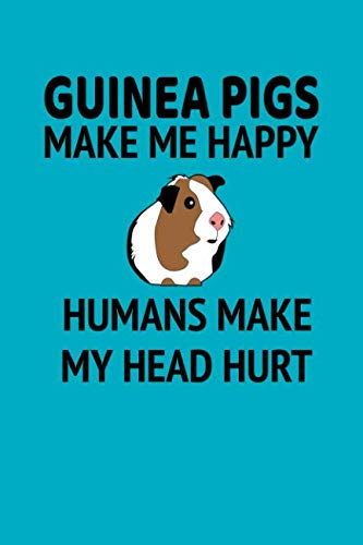 Guinea Pigs Make Me Happy Humans Make My Head Hurt: A Fun Composition Notebook for Guinea Pig Lovers