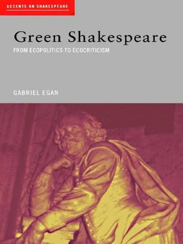 Green Shakespeare: From Ecopolitics to Ecocriticism (Accents on Shakespeare)