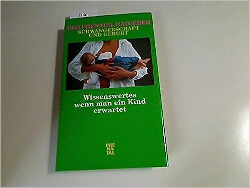 eda430b891ec8 Wissenswertes wenn man ein Kind erwartet. Der Prénatal Ratgeber  Schwangerschaft und Geburt  Amazon.de  Müller Reinhold und Arnold Dorfmann   Bücher