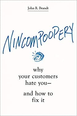 Nincompoopery: Why Your Customers Hate You--and How to Fix It
