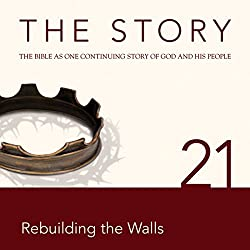The Story, NIV: Chapter 21 - Rebuilding the Walls (Dramatized)