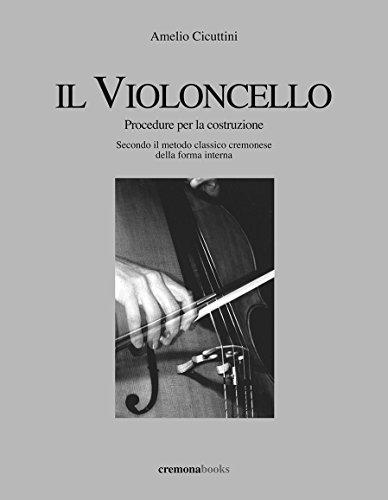 (Il violoncello. Procedure per la costruzione.: Secondo il metodo classico cremonese della forma interna (Italian Edition))