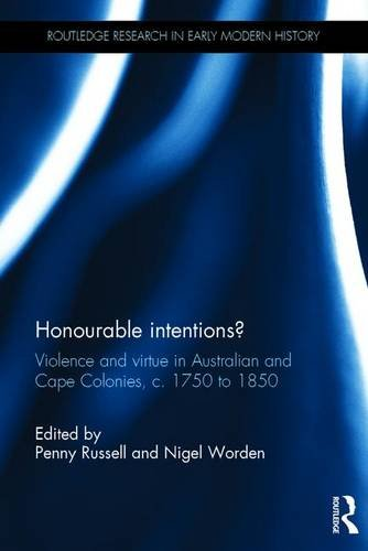 Honourable Intentions?: Violence and Virtue in Australian and Cape Colonies, c 1750 to 1850. (Routledge Research in Earl