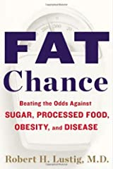 Robert H. Lustig: Fat Chance: Beating the Odds Against Sugar, Processed Food, Obesity, and Disease (Signed Copy) Hardcover