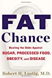 img - for Robert H. Lustig: Fat Chance: Beating the Odds Against Sugar, Processed Food, Obesity, and Disease (Signed Copy) book / textbook / text book