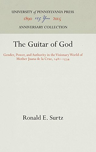 The Guitar of God: Gender, Power, and Authority in the Visionary World of Mother Juana de la Cruz, 1481-1534 (The Middle Ages Series)