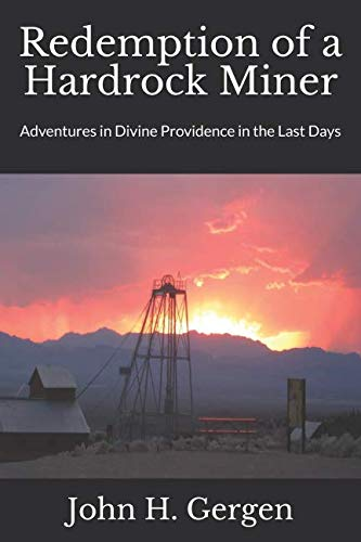 - Redemption of a Hardrock Miner: Adventures in Divine Providence in the Last Days