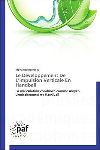 Book Le Développement De L'impulsion Verticale En Handball: La musculation combinée comme moyen d'entraînement en Handball (Omn.Pres.Franc.) (French Edition)